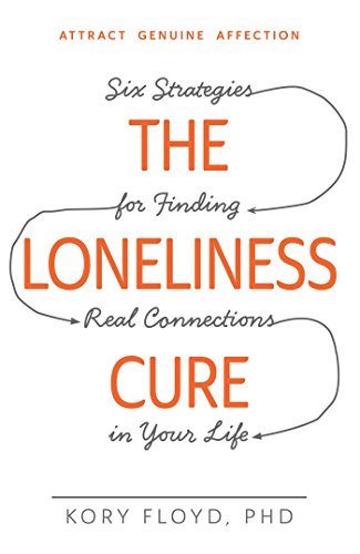 Image of The Loneliness Cure: Six Strategies for Finding Real Connections in Your Life
