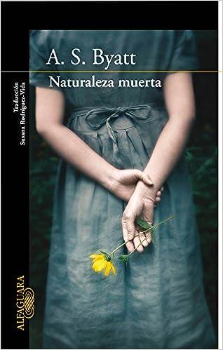 Naturaleza muerta – Cuarteto de Frederica 02 – A.S. Byatt   41clQwa+KYL._SX316_BO1,204,203,200_