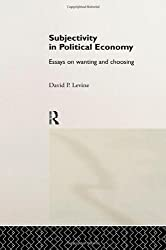 Subjectivity in Political Economy: Essays on Wanting and Choosing (Routledge Frontiers of Political Economy)