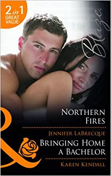 Northern Fires: Northern Fires / Bringing Home a Bachelor (Alaskan Heat, Book 6) (Mills and Boon Blaze)