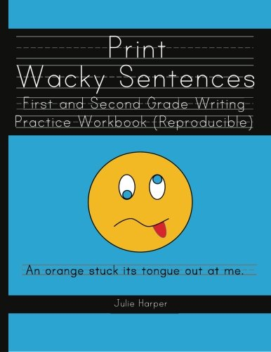 Practice Workbook (Print Wacky Sentences:  First and Second Grade Writing Practice Workbook: (Reproducible))