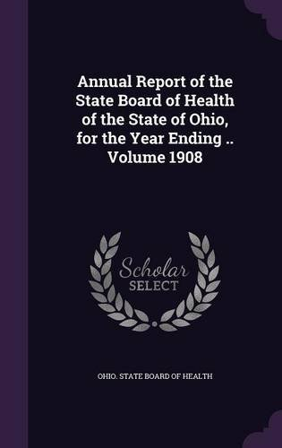 Annual Report of the State Board of Health of the State of Ohio, for the Year Ending .. Volume 1908 pdf epub