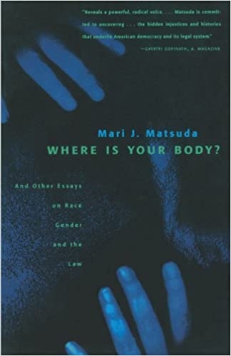 where is your body and other essays on race gender and the law  and other essays on race gender and the law mari j matsuda 0046442067812 com books