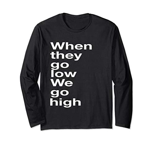 When They Go Low We Go High Michelle Obama Anti Trump Long Sleeve T-Shirt