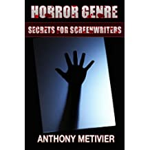 Horror Genre Secrets For Screenwriters: Your Next Scary Movie Made Scarier