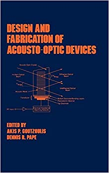 Design and Fabrication of Acousto-Optic Devices (Optical Science and Engineering)
