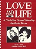 Love and Life : A Christian Sexual Morality Guide for Teens, Mast, Coleen Kelly, 0898701082