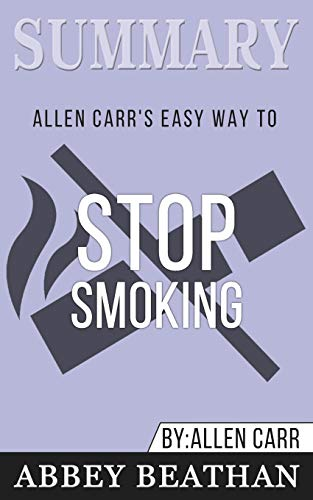 Summary of Allen Carr's Easy Way To Stop Smoking by Allen Carr