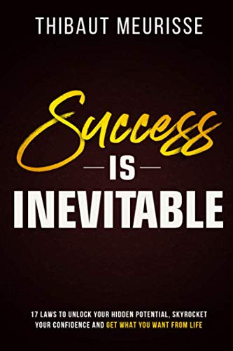 Success is Inevitable: 17 Laws to Unlock Your Hidden Potential, Skyrocket Your Confidence and Get What You Want from…