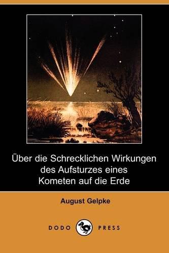 Uber Die Schrecklichen Wirkungen Des Aufsturzes Eines Kometen Auf Die Erde (Dodo Press) (German Edition)