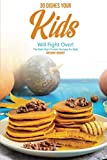 30 Dishes Your Kids Will Fight Over!: The Best High Protein Recipes