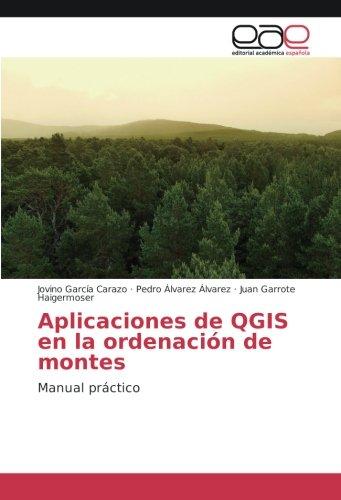 Read Online Aplicaciones de QGIS en la ordenación de montes: Manual práctico (Spanish Edition) ebook