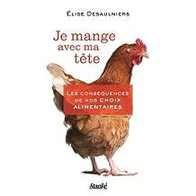 Je mange avec ma tête: Les conséquences de nos choix alimentaires (French Edition)