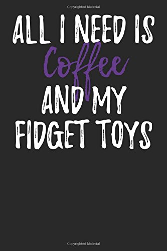 All I Need is Coffee and My Fidget Toys: Blank Lined Journal pdf