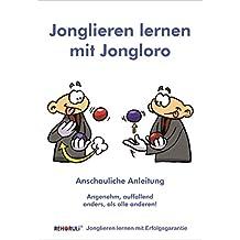 Jonglieren lernen mit Jongloro (eBook): Sicher und erfolgreich das Werfen und Fangen mit 3 Bällen lernen (German Edition)