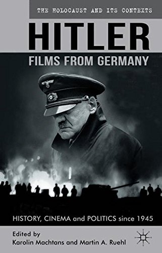 Hitler - Films from Germany: History, Cinema and Politics since 1945 (The Holocaust and its Contexts)