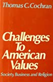 Challenges to American Values : Society, Business and Religion, Cochran, Thomas C., 0195035348