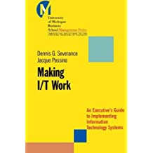 Making I/T Work: An Executive's Guide to Implementing Information Technology Systems (J-B-UMBS Series)