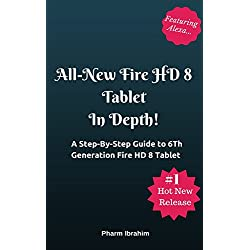 All-New Fire HD 8 Tablet In Depth!: A Step-By-Step Guide to 6th Generation Fire HD 8 Tablet (Featuring Alexa...)