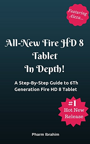 All-New Fire HD 8 Tablet In Depth!: A Step-By-Step Guide to 6th Generation Fire HD 8 Tablet (Featuring Alexa...) cover