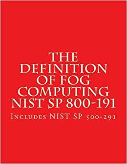 The NIST Definition of Fog Computing NIST SP 800-191