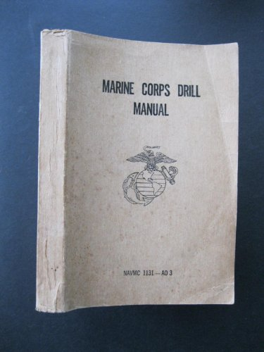 MARINE CORPS DRILL MANUAL NAVMC--AO 3 (Manual Marine Drill)