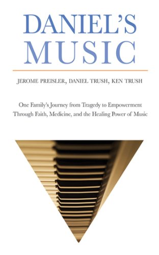 Jerome Preisler - Daniel's Music: One Family's Journey from Tragedy to Empowerment through Faith, Medicine, and the Healing Power of Music