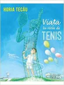 Viata in ritm de tenis (Romanian Edition): Horia Tecau ...