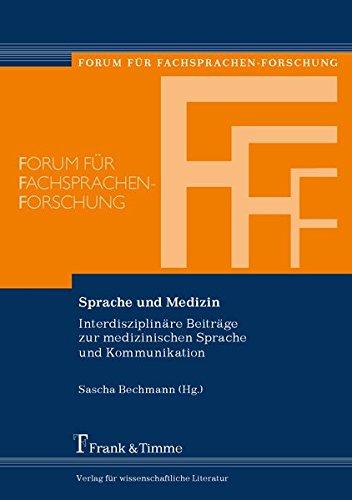 Sprache und Medizin: Interdisziplinäre Beiträge Zur Medizinischen Sprache Und Kommunikation (Forum für Fachsprachen-Forschung)
