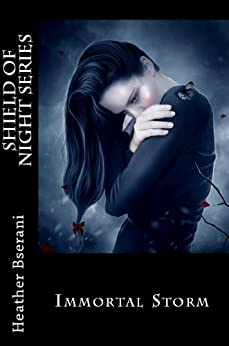 Immortal Storm (Shield of Night Book 1) by [Bserani, Heather]