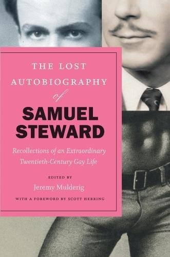 The Lost Autobiography of Samuel Steward: Recollections of an Extraordinary Twentieth-Century Gay - Biography Scott Jeremy