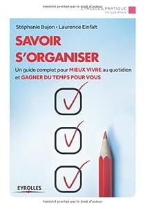 Télécharger Savoir s'organiser : Un guide complet pour mieux vivre au quotidien et gagner du temps pour vous PDF En Ligne