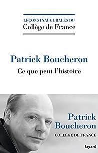 Ce que peut l'histoire par Patrick Boucheron