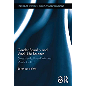 Gender Equality and Work-Life Balance: Glass Handcuffs and Working Men in the U.S. (Routledge Research in Employment…