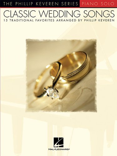 Classic Wedding Songs: 15 Traditional Favorites Arranged by Phillip Keveren