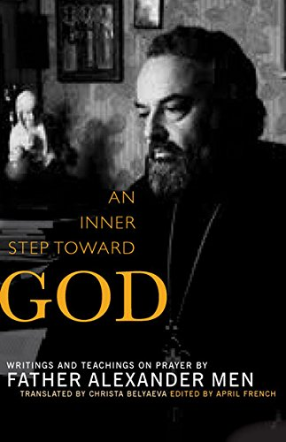An Inner Step Toward God: Writings and Teachings on Prayer by Father Alexander Men