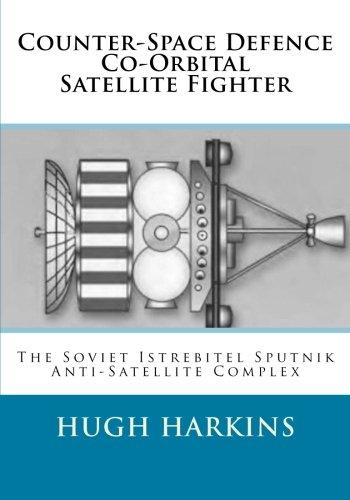 Soviet Fighter (Counter-Space Defence  Co-Orbital Satellite Fighter: The Soviet Istrebitel Sputnik Anti-Satellite Complex)