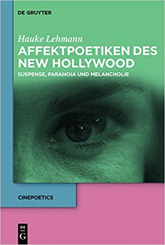 Affektpoetiken Des New Hollywood: Suspense, Paranoia Und Melancholie (Cinepoetics)