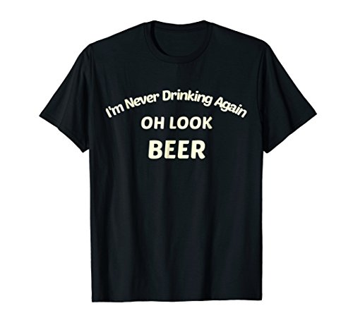 I'm Never Drinking Again Beer Drinkers T Shirt