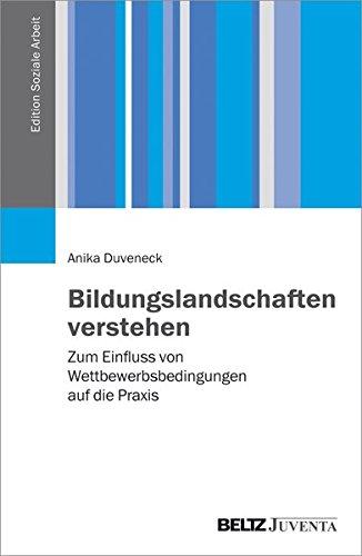 bildungslandschaften-verstehen-zum-einfluss-von-wettbewerbsbedingungen-auf-die-praxis-edition-soziale-arbeit