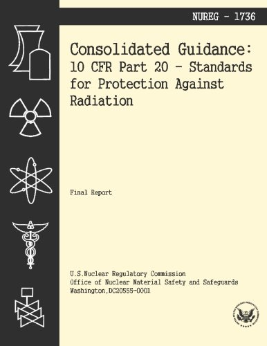 Consolidated Guidance: 10 CFR Part 20 Standards for Protection Against Radiation