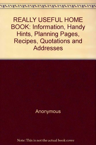 REALLY USEFUL HOME BOOK: Information, Handy Hints, Planning Pages, Recipes, Quotations and Addresses