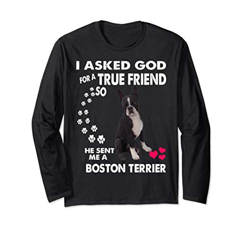 I asked God For A True Friend So He Sent Me Boston Terrier Long Sleeve T-Shirt