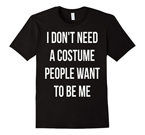 I Don't Need A Costume People Want To Be Me Halloween T-Shir - Male Medium - Black (Black Person Halloween Costume)