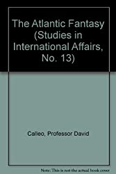 The Atlantic Fantasy (Studies in International Affairs, No. 13)