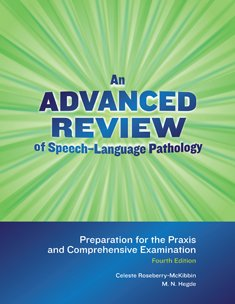 An Advanced Review of Speech-language Pathology: Preparation for the Praxis and Comprehensive Examination by Pro Ed