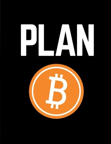 Read Online Plan B: Bitcoin/Cryptocurrency Composition Notebook, 100 Ruled Pages (Large, 8.5 x 11 in.) (Bitcoin Gifts) PDF
