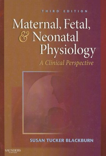 Maternal, Fetal, Neonatal Physiology: A Clinical Perspective, 3e (Maternal Fetal and Neonatal Physiology)