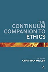The Continuum Companion to Ethics (Continuum Companions)