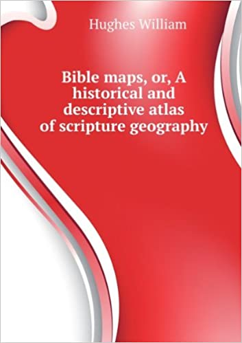 Read Bible maps, or, A historical and descriptive atlas of scripture geography PDF